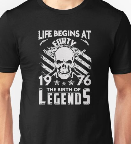 Life Begins At 40 Born In 1976 40 Years Old Gifts For 40th Birthday Unisex T-Shirt
