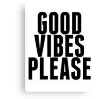 Good Vibes Please Canvas Print