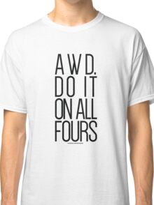 AWD. Do It On All Fours Classic T-Shirt