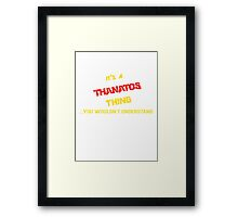 It's a THANATOS thing, you wouldn't understand !! Framed Print