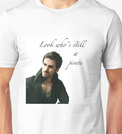 Look Who's Still A Pirate - Captain Hook - Once Upon A Time Unisex T-Shirt