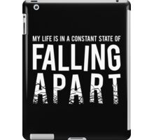 My life is in a constant state of Falling Apart iPad Case/Skin