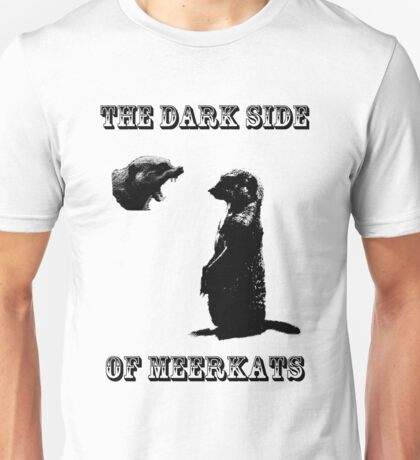 The Dark Side of Meerkats Unisex T-Shirt