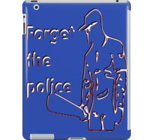 Forget the Police iPad Case/Skin