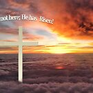 He Is not Here; He Has Risen by Kathy Weaver
