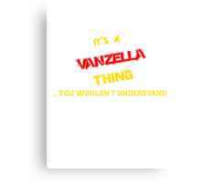 It's a VANZELLA thing, you wouldn't understand !! Canvas Print