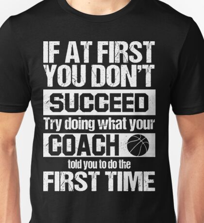 Basketball Coach Told You To Do The First Time Unisex T-Shirt