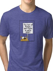 The list of things I don't hate is quite short Tri-blend T-Shirt