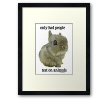 only bad People Test on Animals Framed Print