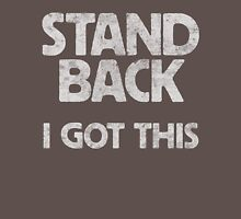 Stand back. Unisex T-Shirt