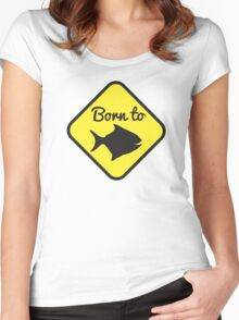 BORN TO FISH in yellow sign Women's Fitted Scoop T-Shirt