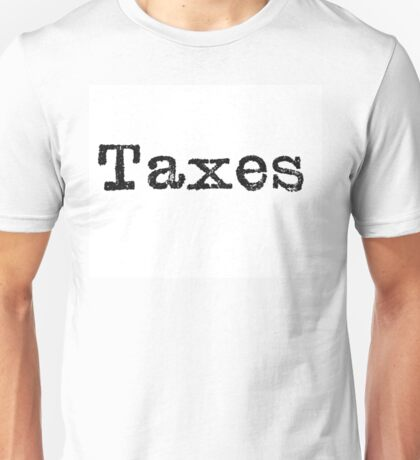"""A close up image of the words """"Taxes"""" from a typewriter Unisex T-Shirt"""