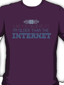 Can you believe it? I am older than the INTERNET new T-Shirt