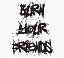 Burn Your Friends (Black) by billiethekid