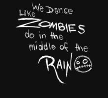 We dance like zombies do in the middle of the rain. (White) by billiethekid