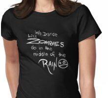 We dance like zombies do in the middle of the rain. (White) Womens Fitted T-Shirt