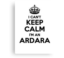 I cant keep calm Im an ARDARA Canvas Print