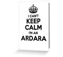I cant keep calm Im an ARDARA Greeting Card