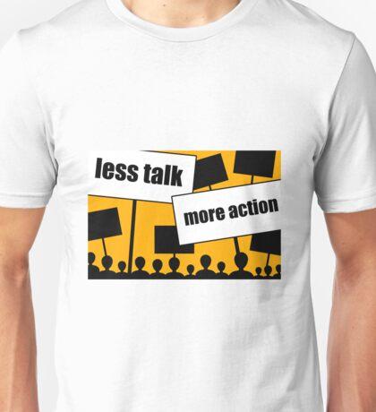 less talk more action Unisex T-Shirt