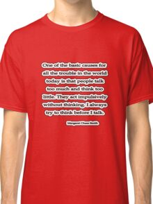 Act w/o Thinking, Margaret Chase Smith Classic T-Shirt
