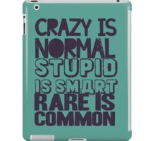 Crazy is normal, stupid is smart, rare is common iPad Case/Skin