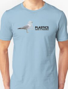 Plastics make it possible. T-Shirt