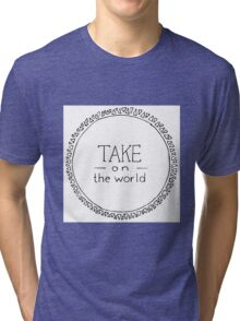 Take on the World Tri-blend T-Shirt