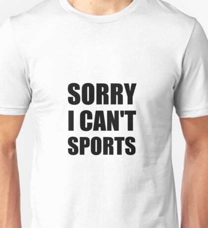 Sorry Can't Sports Unisex T-Shirt