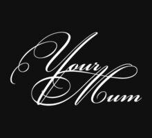 Your Mum by jmmaturana