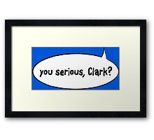 You Serious, Clark? Framed Print