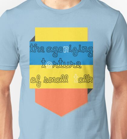 The Agonizing Torture of Small Talk Unisex T-Shirt