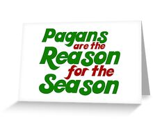 Pagans are the reason for the season Greeting Card