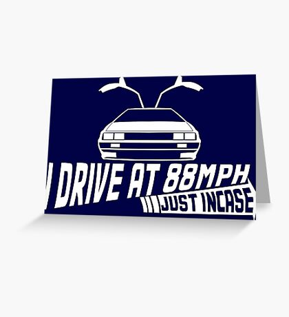 I Drive at 88mph... Just In Case Greeting Card