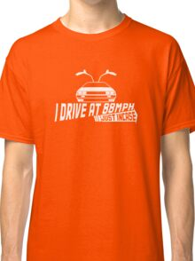 I Drive at 88mph... Just In Case Classic T-Shirt