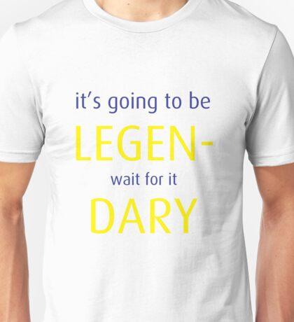 Legen- Wait for it- Dary Unisex T-Shirt