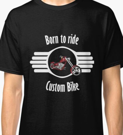 Born to ride Custom Bike Classic T-Shirt