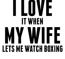 When My Wife Lets Me Watch Boxing by kwg2200