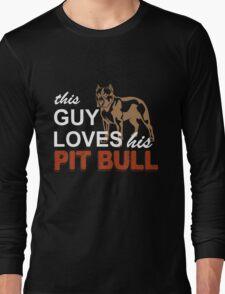 This Guy Loves His Pitbull Long Sleeve T-Shirt