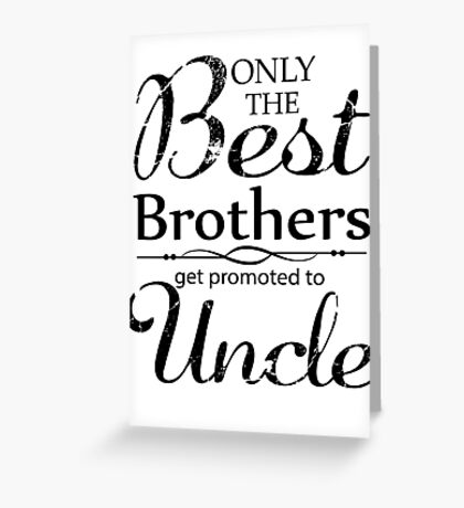 Best Brothers Get Promoted To Uncle Greeting Card