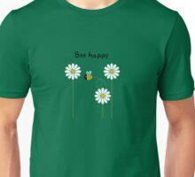 bee happy ! Unisex T-Shirt