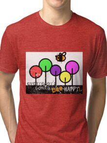 Everybody's Gonna Bee Happy Tri-blend T-Shirt