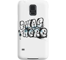I was here street art - Switched at Birth Samsung Galaxy Case/Skin
