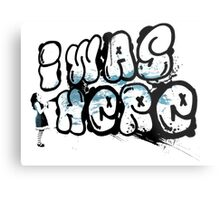 I was here street art - Switched at Birth Metal Print