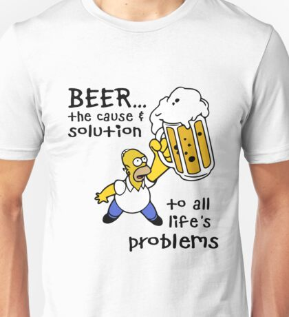 Beer... the cause & Solution to all life's problems Unisex T-Shirt