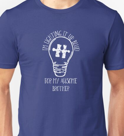 I'm Lighting It Up Blue For My Ausome Brother Unisex T-Shirt