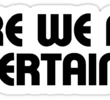 entertain us Sticker