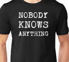 Nobody knows anything - white Unisex T-Shirt