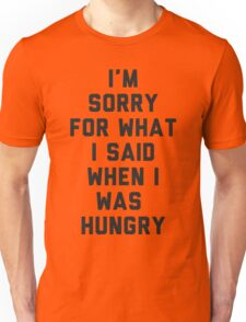 Sorry For What I Said When I was Hungry Unisex T-Shirt