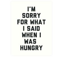 Sorry For What I Said When I was Hungry Art Print