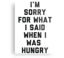 Sorry For What I Said When I was Hungry Metal Print